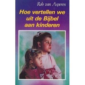 Hoe vertellen we uit de Bijbel aan kinderen? - Rob van Asperen
