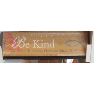 Wandbord  'Be kind. No act of Kindness, however small, is wasted'