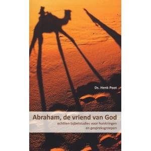 Abraham, de vriend van God - Henk Poot