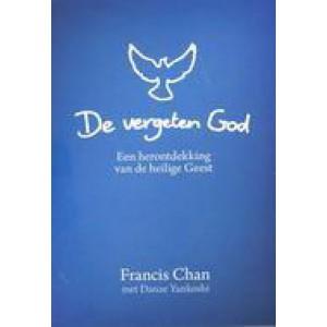 De vergeten God. Een herontdekking van de Heilige Geest - Francis Chan