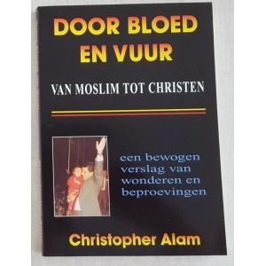 Door Bloed en Vuur. Van moslim tot Christen  -  Christopher Alam