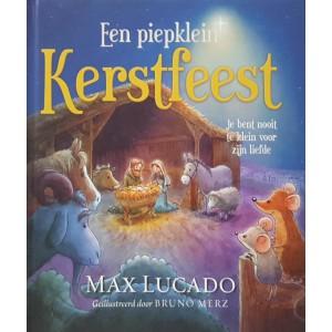 Een piepklein Kerstfeest Je bent nooit te klein voor Zijn Liefde - Max Lucado