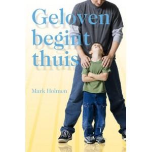 Geloven begint thuis - Mark Holmen
